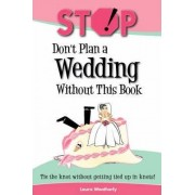 Stop! Don't Plan a Wedding without This Book by Laura Weatherley