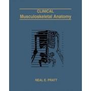 Clinical Musculoskeletal Anatomy by Neal E Pratt