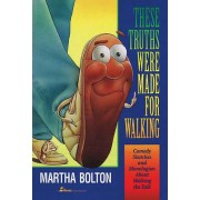 These Truths Were Made for Walking by Martha Bolton