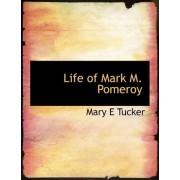 Life of Mark M. Pomeroy by Mary E Tucker