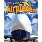 Freaky-Big Airplanes by Meish Goldish