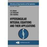 Hypersingular Integral Equations and Their Applications by I. K. Lifanov