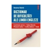 Dicționar de dificultați ale limbii engleze. Common errors • False friends • Phrasal verbs • Collocations • Tests