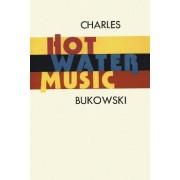 Hot Water Music by Charles Bukowski