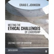 Meeting the Ethical Challenges of Leadership by Craig E. Johnson