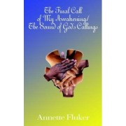 The Final Call of My Awakening/the Sound of God's Callings by Annette Fluker