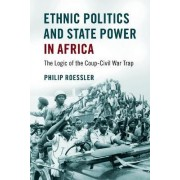 Ethnic Politics and State Power in Africa by Philip Roessler