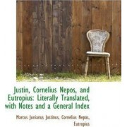 Justin, Cornelius Nepos, and Eutropius by Marcus Junianus Justinus