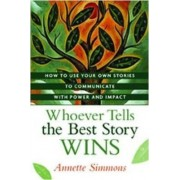Whoever Tells the Best Story Wins by Annette Simmons