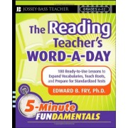 Edward B. Fry The Reading Teacher's Word-A-Day Grades 6-12: 180 Ready-To-Use Lessons to Expand Vocabulary, Teach Roots, and Prepare for Standardized Tests (JB-Ed: 5 Minute Fundamentals)