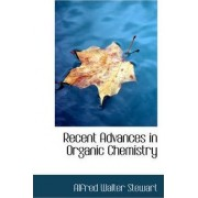 Recent Advances in Organic Chemistry by Alfred Walter Stewart