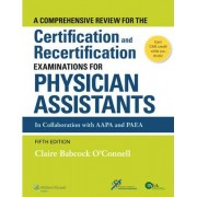 A Comprehensive Review for the Certification and Recertification Examinations for Physician Assistants by Claire Babcock O'Connell