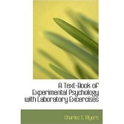 A Text-Book of Experimental Psychology with Laboratory Excercises by Charles S Myers
