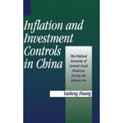 Inflation and Investment Controls in China by Yasheng Huang