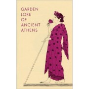 Garden Lore of Ancient Athens by Dorothy B. Thompson
