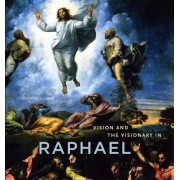 Vision and the Visionary in Raphael by Christian K Kleinbub
