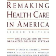 Remaking Health Care in America by Stephen M. Shortell