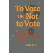 To Vote or Not to Vote? by Andre Blais