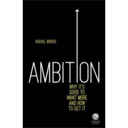 Ambition - Why It's Good to Want More and How to Get It by Rachel Bridge