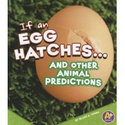 If an Egg Hatches... and Other Animal Predictions by Blake A Hoena