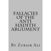 Fallacies of the Anti Hadith Argument by MR Zubair Ali