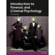 Introduction to Forensic and Criminal Psychology by Dennis Howitt