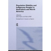 Population Mobility and Indigenous Peoples in Australasia and North America by John Taylor