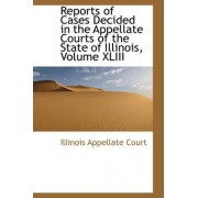 Reports of Cases Decided in the Appellate Courts of the State of Illinois, Volume XLIII by Illinois Appellate Court