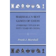 Marshall's Best Games of Chess by Frank J. Marshall