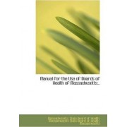 Manual for the Use of Boards of Health of Massachusetts by Massachusetts Sta State Board of Health