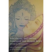 Perceiving the Divine Through the Human Body by Thomas Cattoi