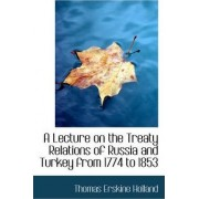 A Lecture on the Treaty Relations of Russia and Turkey from 1774 to 1853 by Thomas Erskine Holland