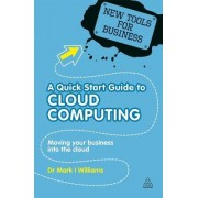 A Quick Start Guide to Cloud Computing by Mark I. Williams