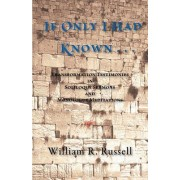 If Only I Had Known . . . by William R Russell