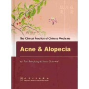 The Clinical Practice of Chinese Medicine: Acne and Alopecie by Fan Rui-qiang