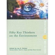 Fifty Key Thinkers on the Environment by Joy A. Palmer