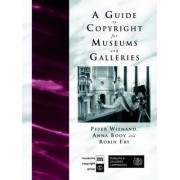 A Guide to Copyright for Museums and Galleries by Anna Booy