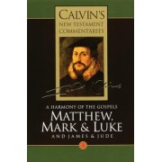 Calvin's New Testament Commentaries: A Harmony of the Gospels Matthew, Mark and Luke, Vol III Vol 3 by John Calvin