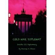 Cold War Diplomat: Inside U.S. Diplomacy 1981-2011