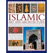 Illustrated Encyclopedia of Islamic Art and Architecture by Moya Carey