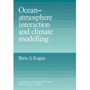 Ocean Atmosphere Interaction and Climate Modeling by Boris A. Kagan