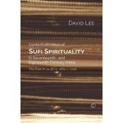 Contextualisation of Sufi Spirituality in Seventeenth- And Eighteenth- Century China: The Role of Liu Zhi 1662-1730