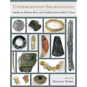 Underground Archaeology: Studies on Human Bones and Artefacts from Ireland's Caves