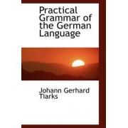 Practical Grammar of the German Language by Johann Gerhard Tiarks