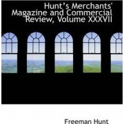 Hunts Merchants' Magazine and Commercial Review, Volume XXXVII by Freeman Hunt