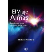 El viaje de las almas: Estudios de casos de la vida entre vidas by Michael Newton