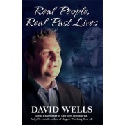 Real People, Real Past Lives by David Wells