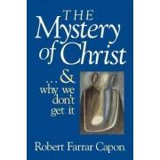 The Mystery of Christ by Robert Farrar Capon