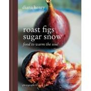 Roast Figs, Sugar Snow by Diana Henry