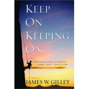 Keep on Keeping on by James W Gilley